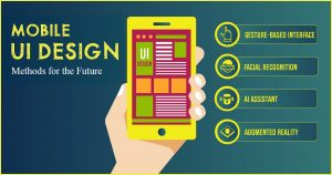 Mobile User Interface design methods for the future