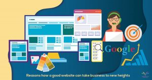 Reasons how a good website can take business to new heights