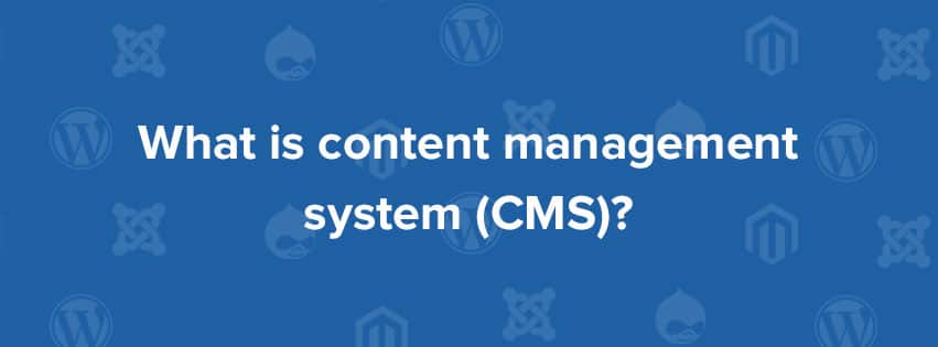 What is Content Management System (CMS)? 2