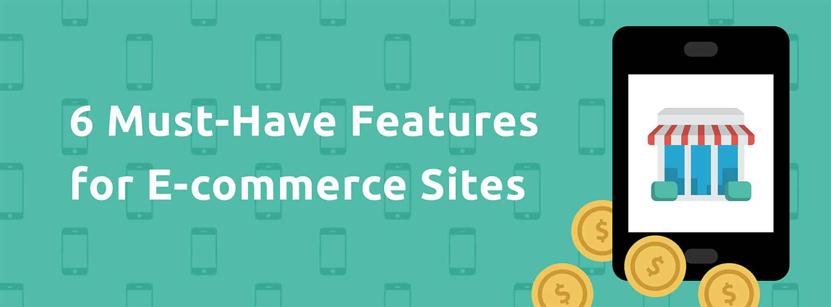 6 Must Have Features for E-commerce Sites 2