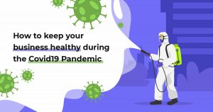 How to keep your business healthy during the Covid19 Pandemic