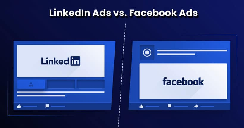LinkedIn Ads vs. Facebook Ads