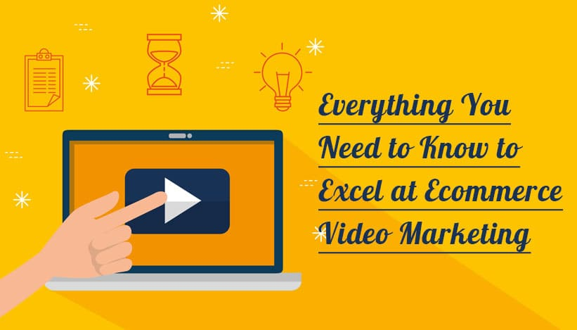 Excel at Ecommerce Video Marketing