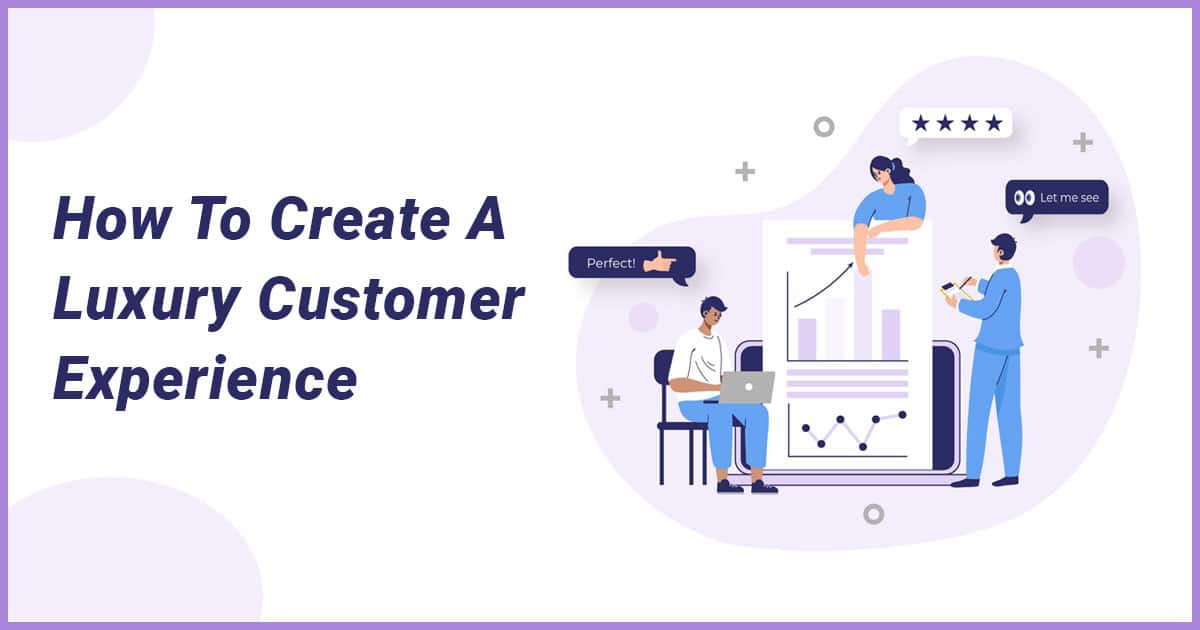 How To Create A Luxury Customer Experience